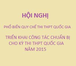 Hội nghị phổ biến Quy chế thi và triển khai công tác chuẩn bị cho kỳ thi THPT quốc gia năm 2015